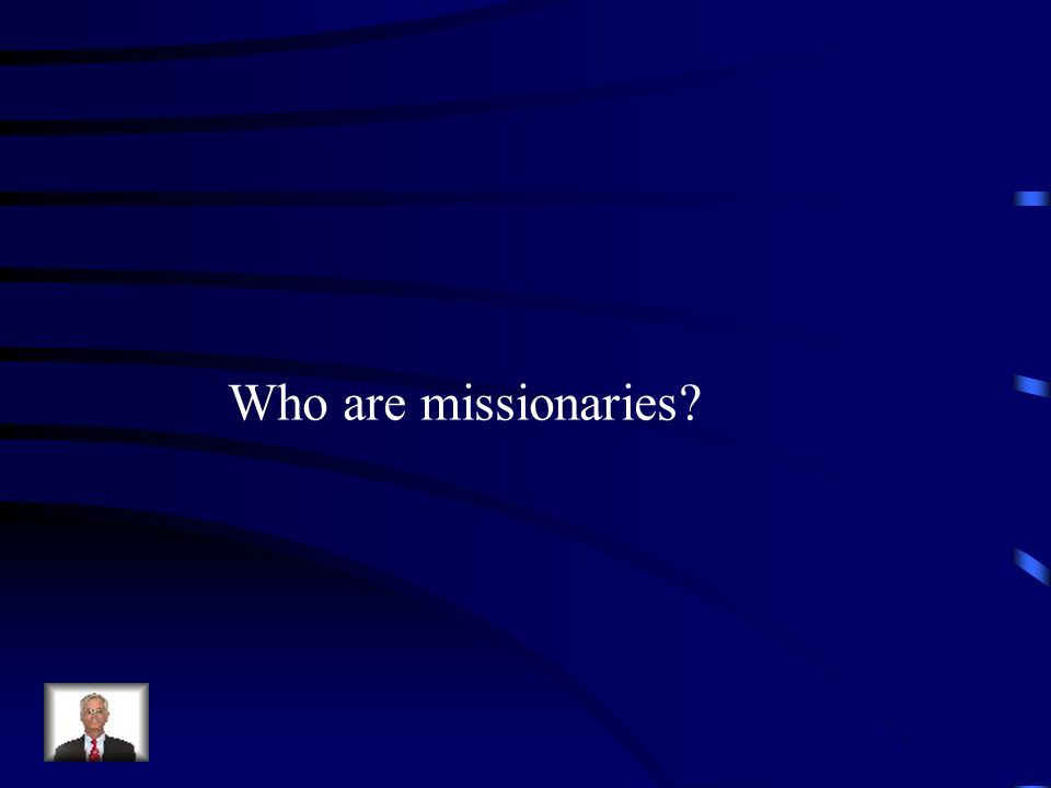 Who are missionaries?
