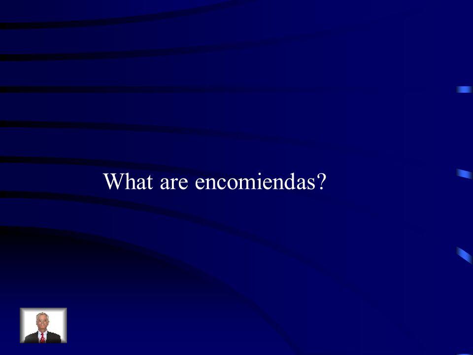 What are encomiendas?