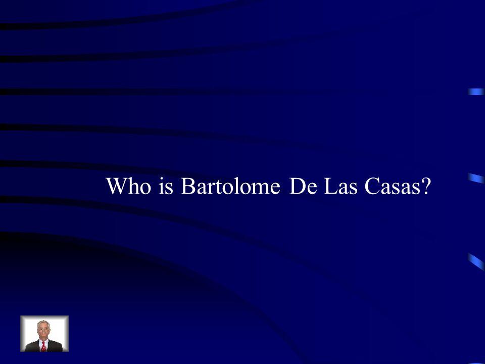 Who is Bartolome De Las Casas?