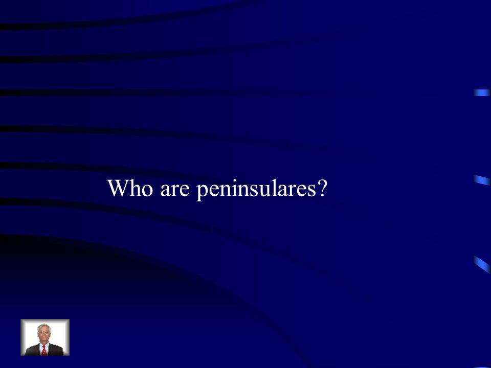 Who are peninsulares?