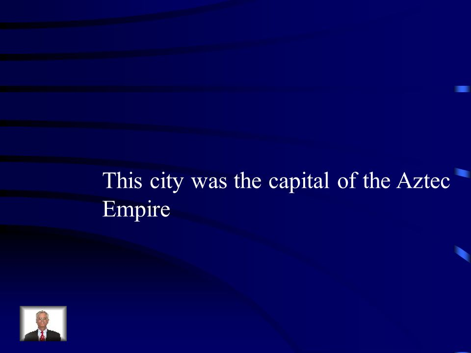 This city was the capital of the Aztec Empire