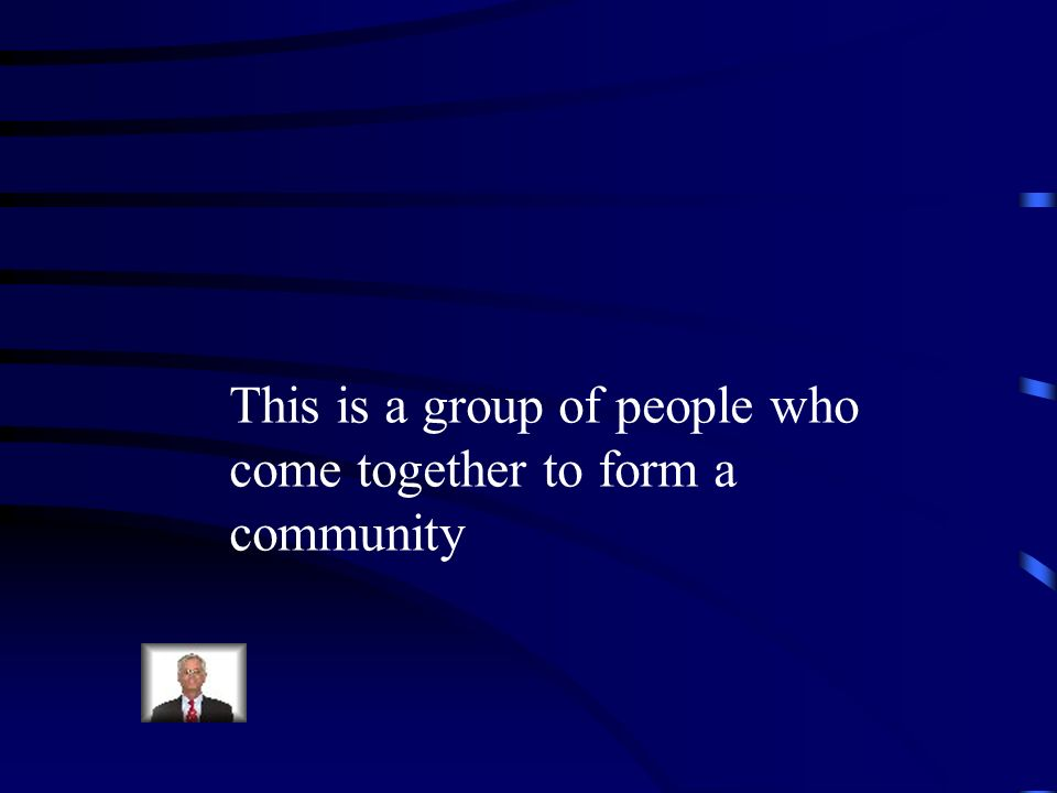 This is a group of people who come together to form a community