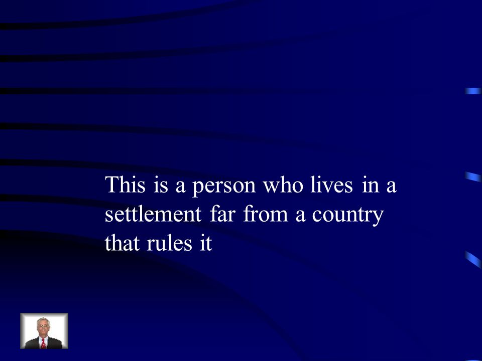 This is a person who lives in a settlement far from a country that rules it