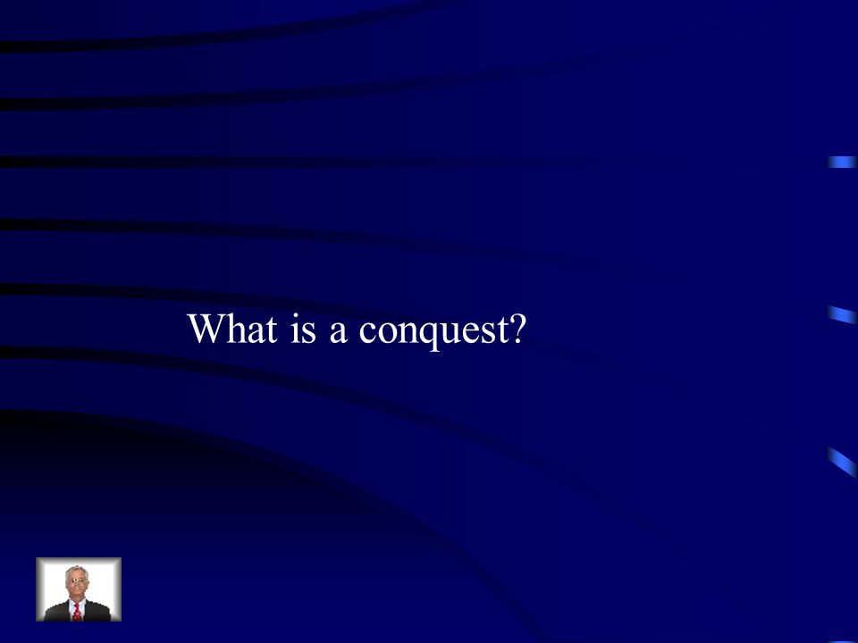 What is a conquest?