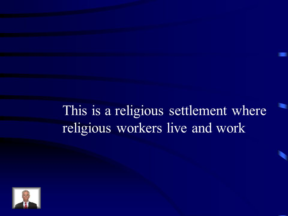 This is a religious settlement where religious workers live and work