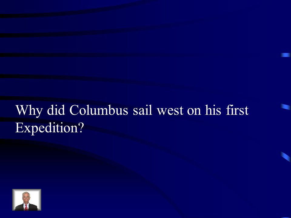 Why did Columbus sail west on his first Expedition?