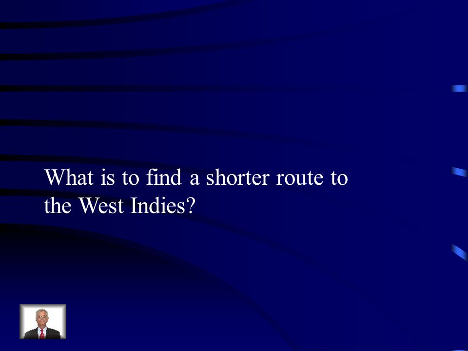 What is to find a shorter route to the West Indies?