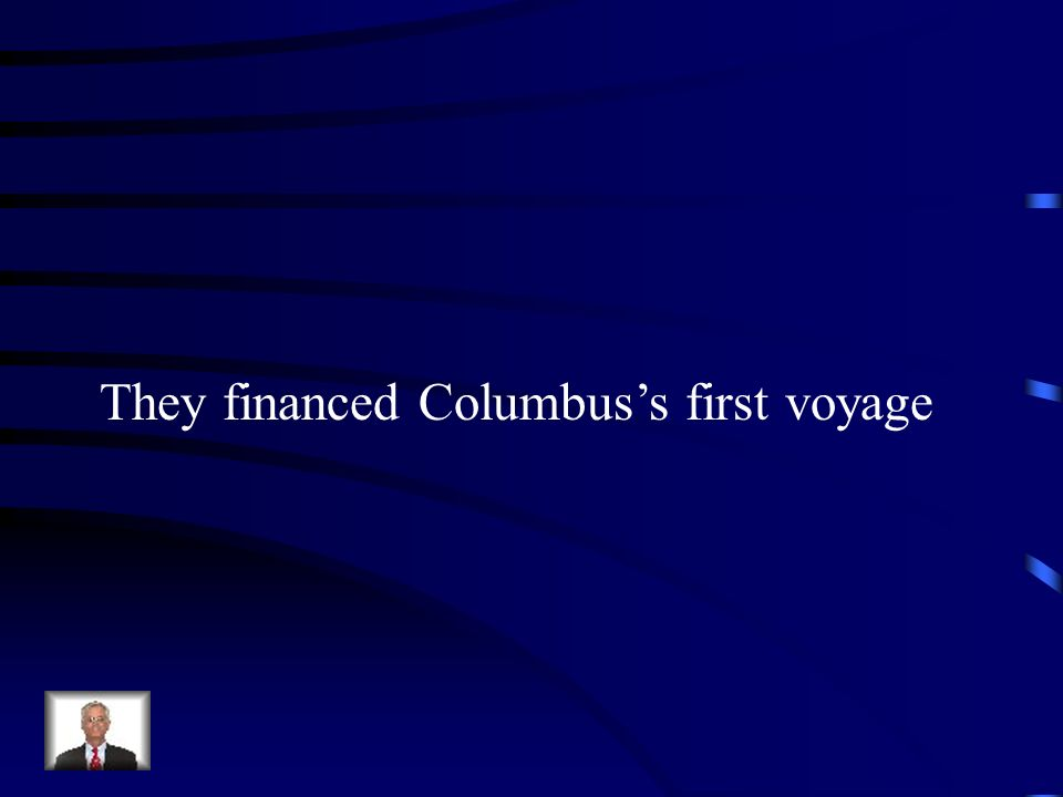 They financed Columbuss first voyage