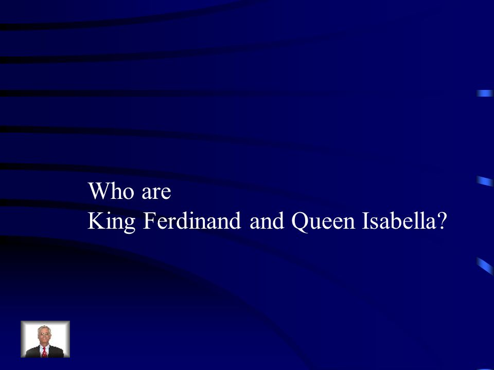 Who are King Ferdinand and Queen Isabella?