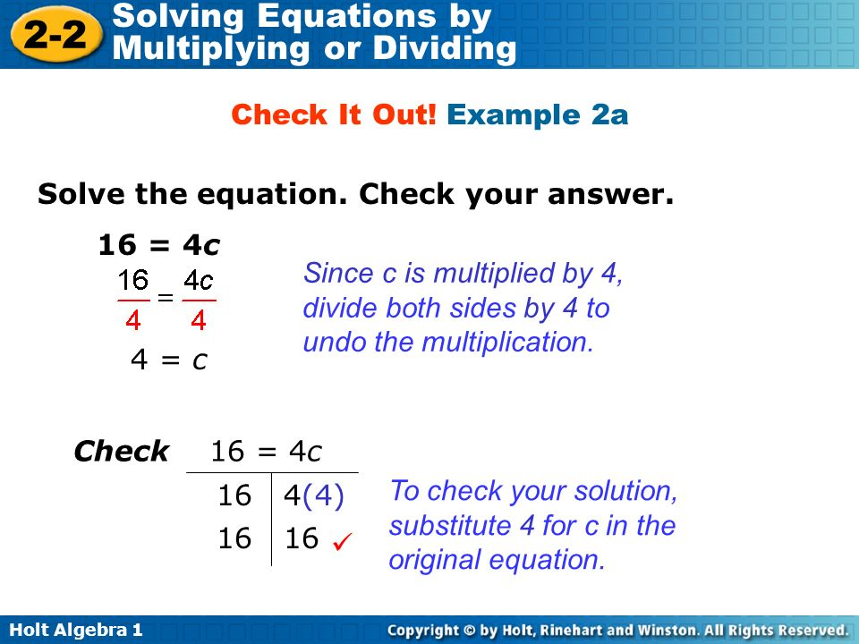 Holt Algebra 1 2-2 Solving Equations by Multiplying or Dividing Solve the equation. Check your answer. Check It Out! Example 2a Since c is multiplied