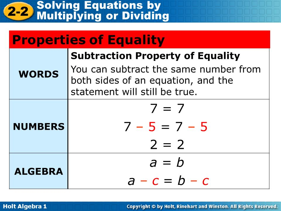 Holt Algebra 1 2-2 Solving Equations by Multiplying or Dividing WORDS Subtraction Property of Equality You can subtract the same number from both side
