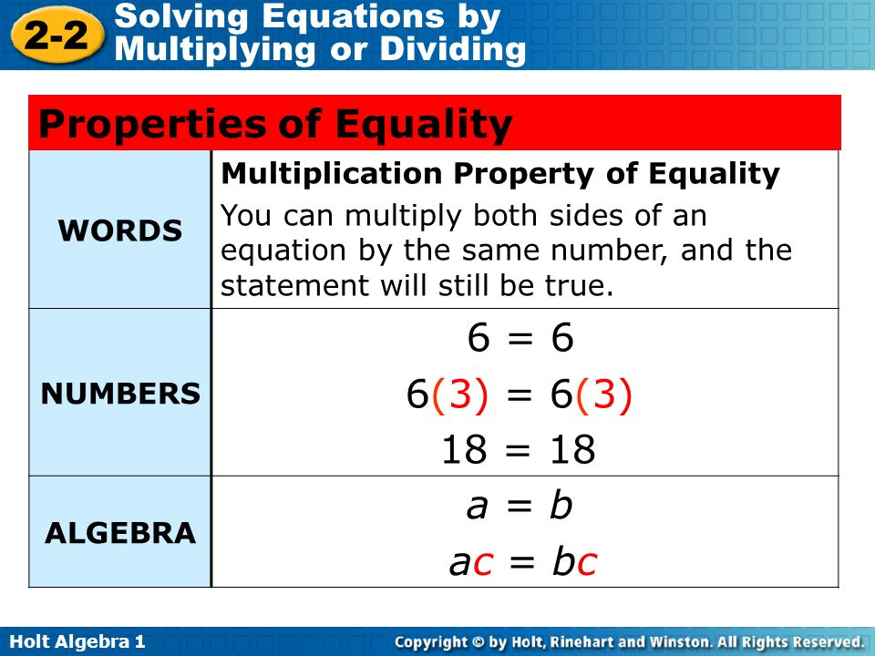 Holt Algebra 1 2-2 Solving Equations by Multiplying or Dividing WORDS Multiplication Property of Equality You can multiply both sides of an equation b