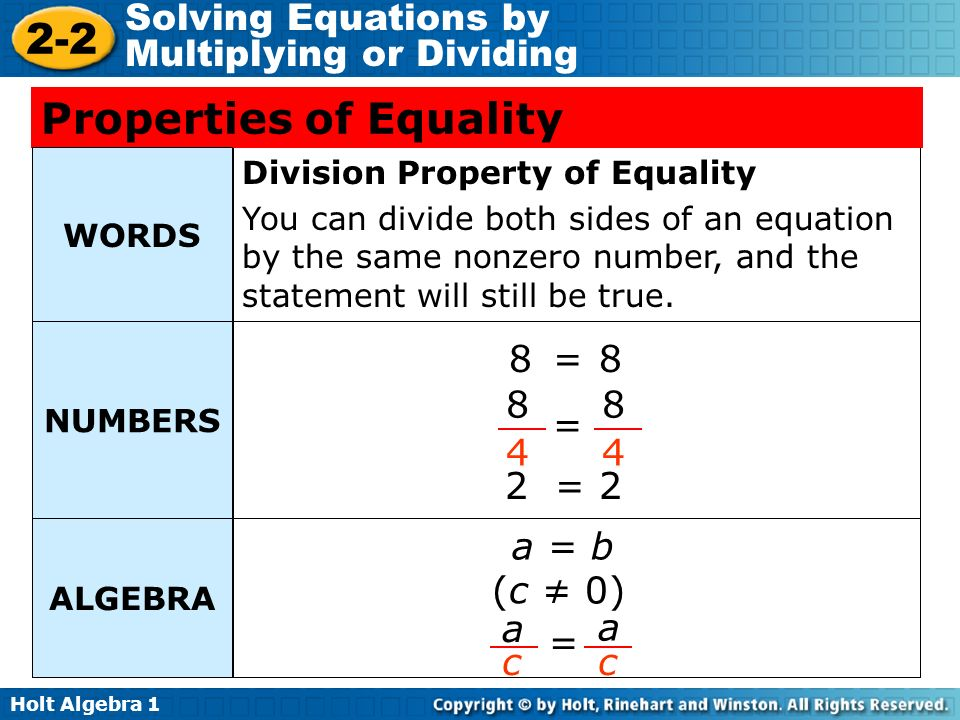 Holt Algebra 1 2-2 Solving Equations by Multiplying or Dividing Properties of Equality Division Property of Equality You can divide both sides of an e