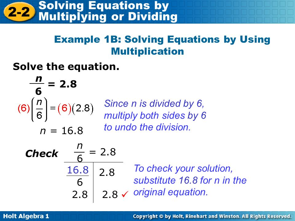 Holt Algebra 1 2-2 Solving Equations by Multiplying or Dividing Solve the equation. Example 1B: Solving Equations by Using Multiplication Since n is d