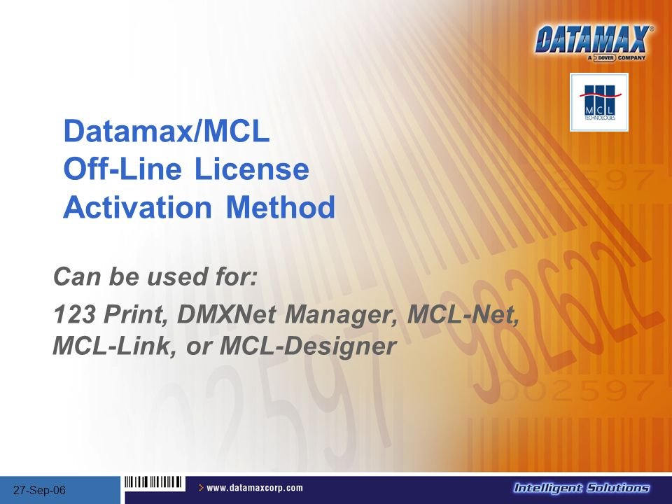 Datamax/MCL Off-Line License Activation Method Can be used for: 123 Print, DMXNet Manager, MCL-Net, MCL-Link, or MCL-Designer 27-Sep-06