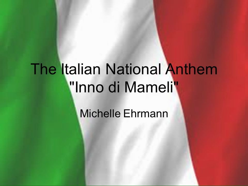 The Italian National Anthem Inno di Mameli Michelle Ehrmann
