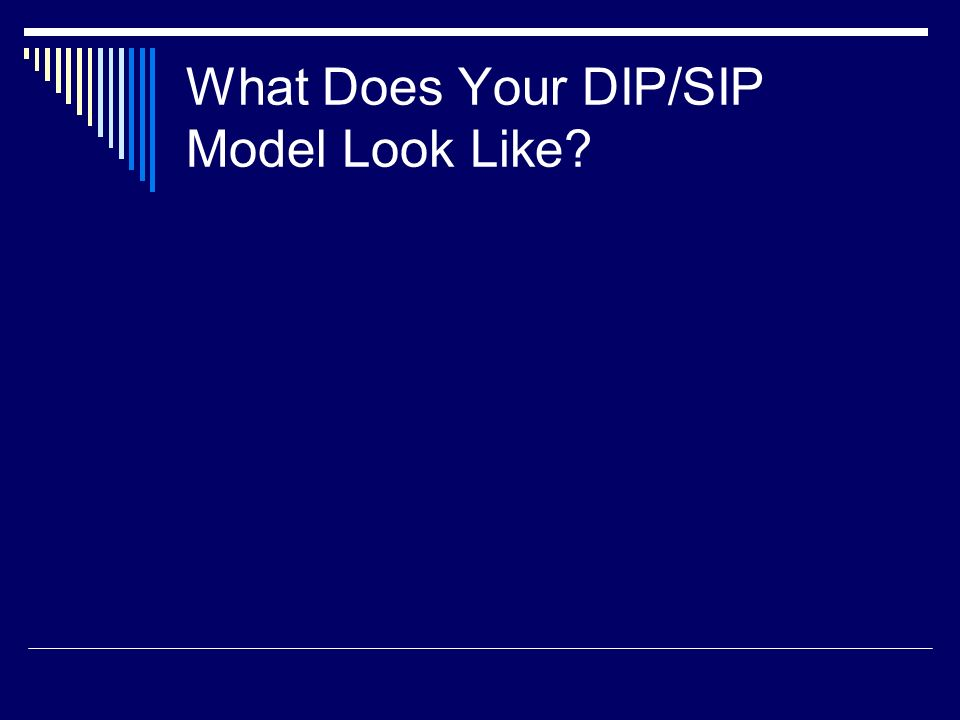 What Does Your DIP/SIP Model Look Like