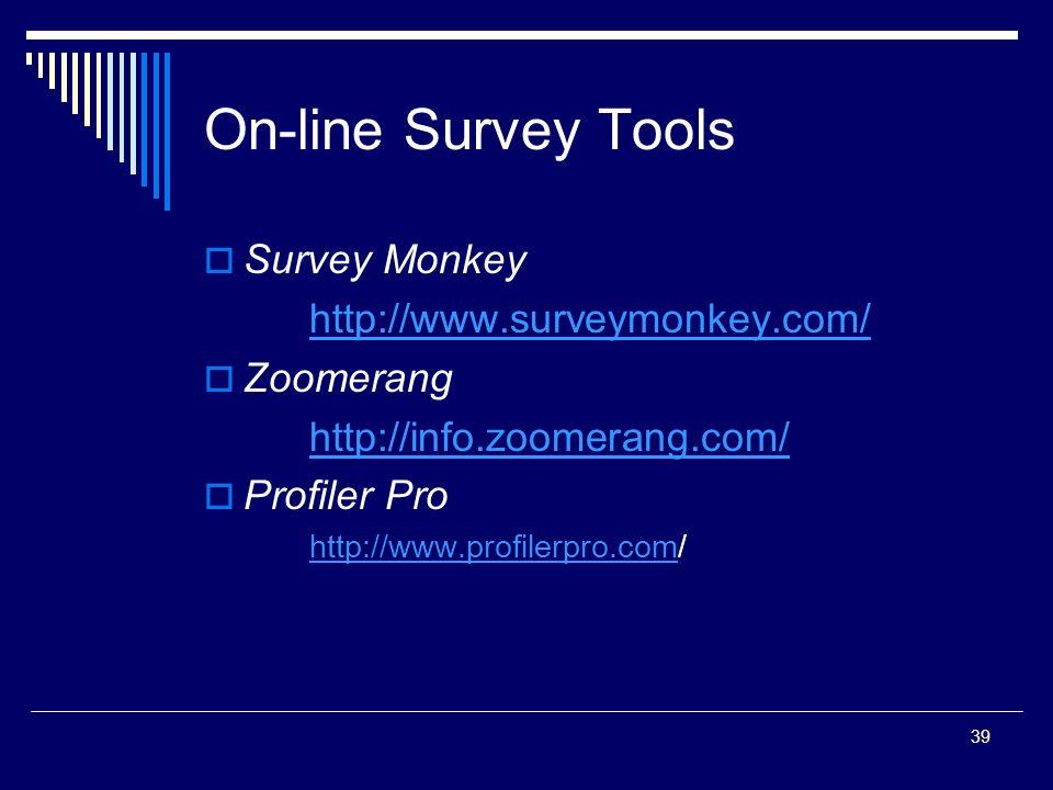 39 On-line Survey Tools Survey Monkey http://www.surveymonkey.com/ Zoomerang http://info.zoomerang.com/ Profiler Pro http://www.profilerpro.comhttp://