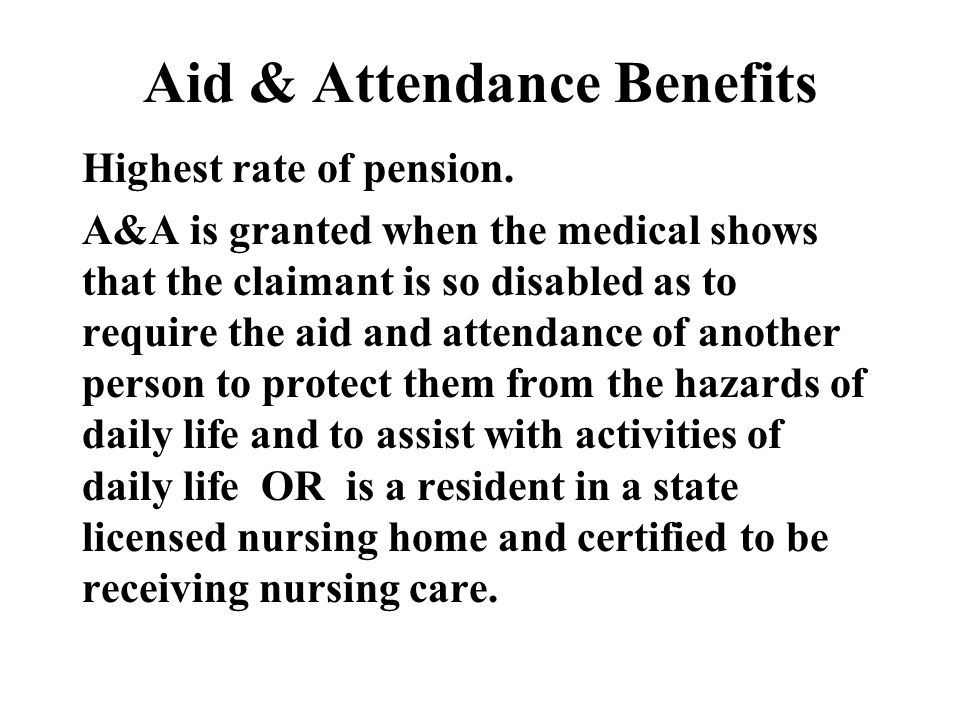 Aid & Attendance Benefits Highest rate of pension.
