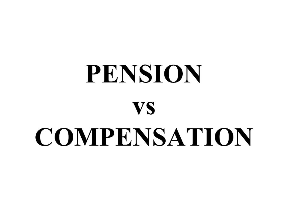 PENSION vs COMPENSATION