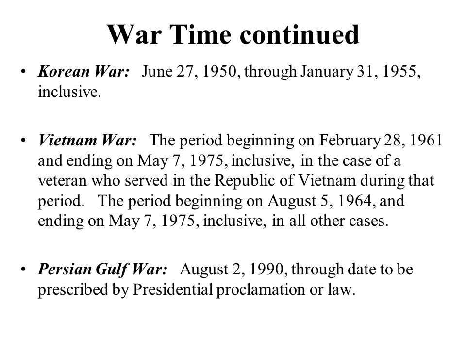 War Time continued Korean War: June 27, 1950, through January 31, 1955, inclusive.