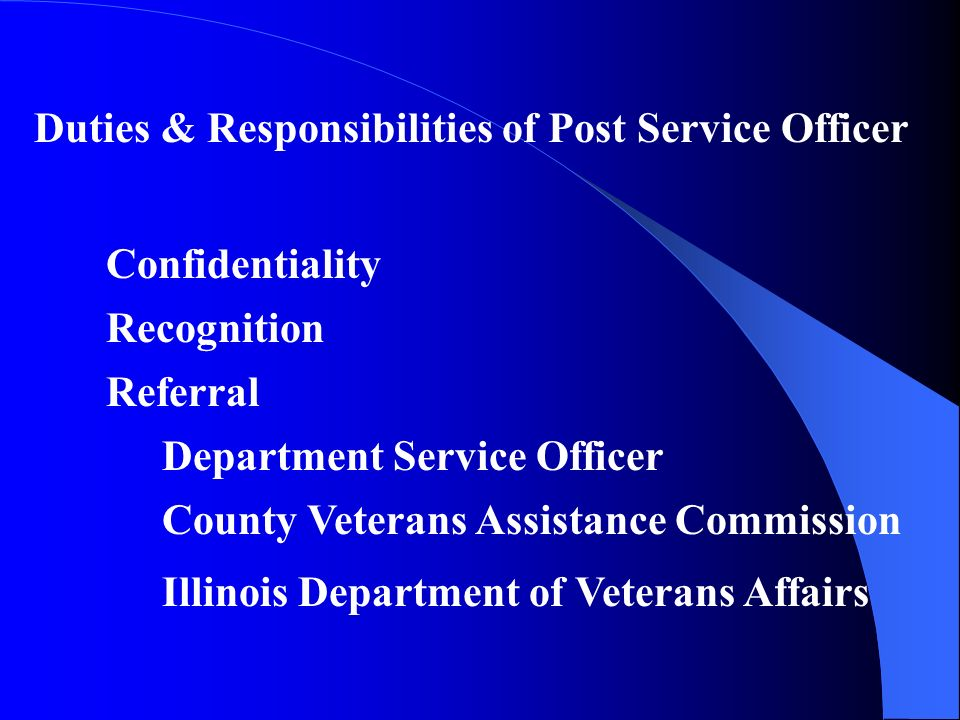 Duties & Responsibilities of Post Service Officer Confidentiality Recognition Referral Department Service Officer County Veterans Assistance Commission Illinois Department of Veterans Affairs