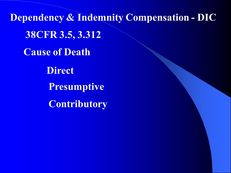 Dependency & Indemnity Compensation - DIC 38CFR 3.5, Cause of Death Direct Presumptive Contributory
