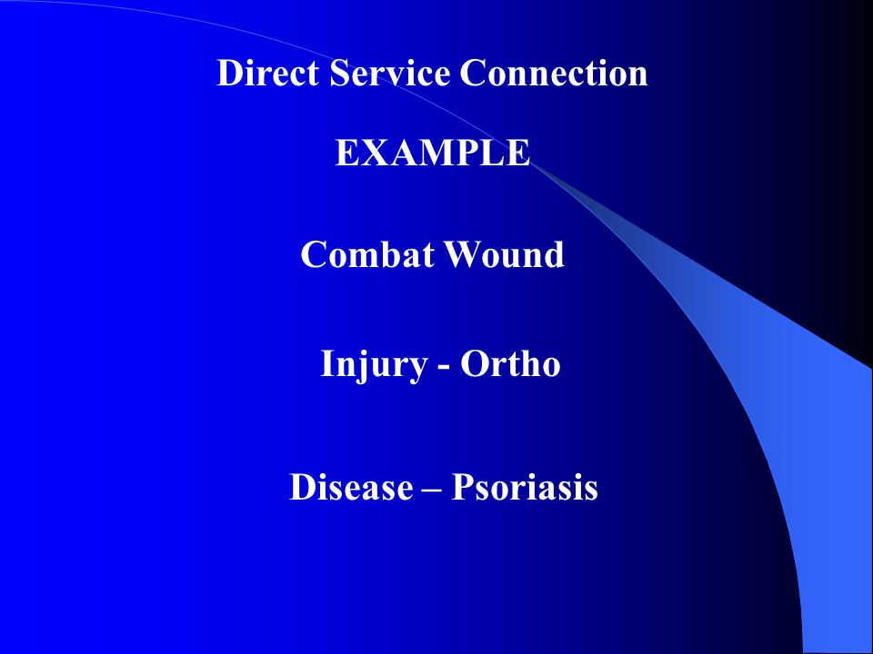 Direct Service Connection EXAMPLE Combat Wound Injury - Ortho Disease – Psoriasis