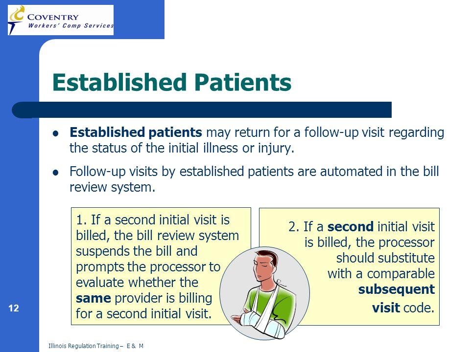 12 Illinois Regulation Training – E & M Established Patients Established patients may return for a follow-up visit regarding the status of the initial
