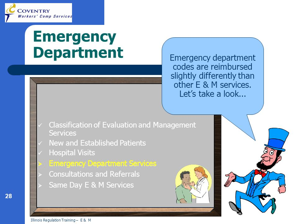 28 Illinois Regulation Training – E & M Emergency Department Emergency department codes are reimbursed slightly differently than other E & M services.