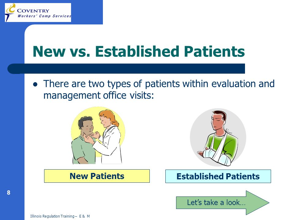 8 Illinois Regulation Training – E & M New vs. Established Patients There are two types of patients within evaluation and management office visits: Ne