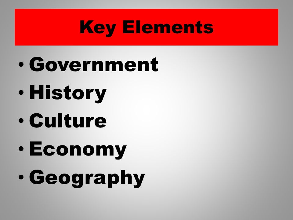 Key Elements Government History Culture Economy Geography