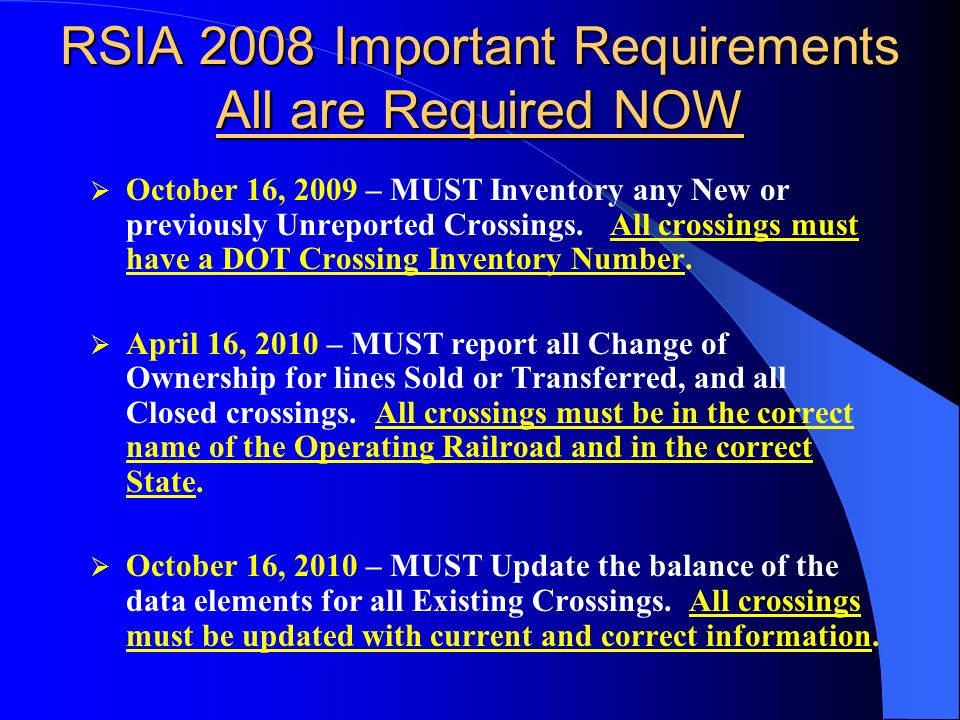 RSIA 2008 Important Requirements All are Required NOW October 16, 2009 – MUST Inventory any New or previously Unreported Crossings.