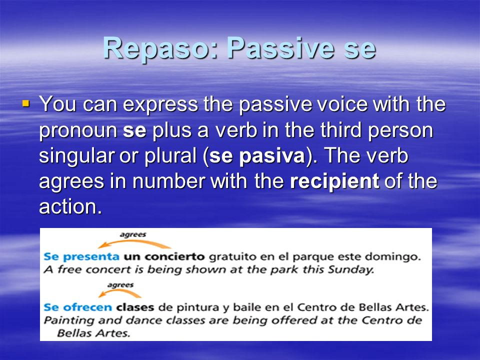 Repaso: Passive se You can express the passive voice with the pronoun se plus a verb in the third person singular or plural (se pasiva).