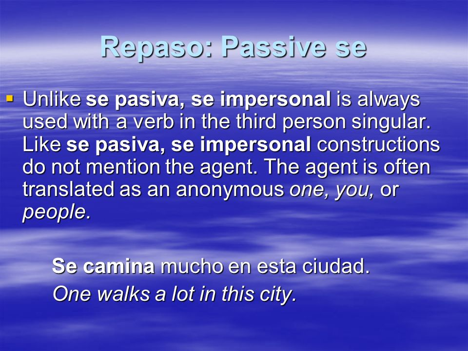 Repaso: Passive se Unlike se pasiva, se impersonal is always used with a verb in the third person singular.