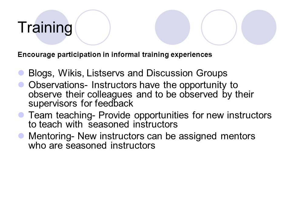 Training Blogs, Wikis, Listservs and Discussion Groups Observations- Instructors have the opportunity to observe their colleagues and to be observed b