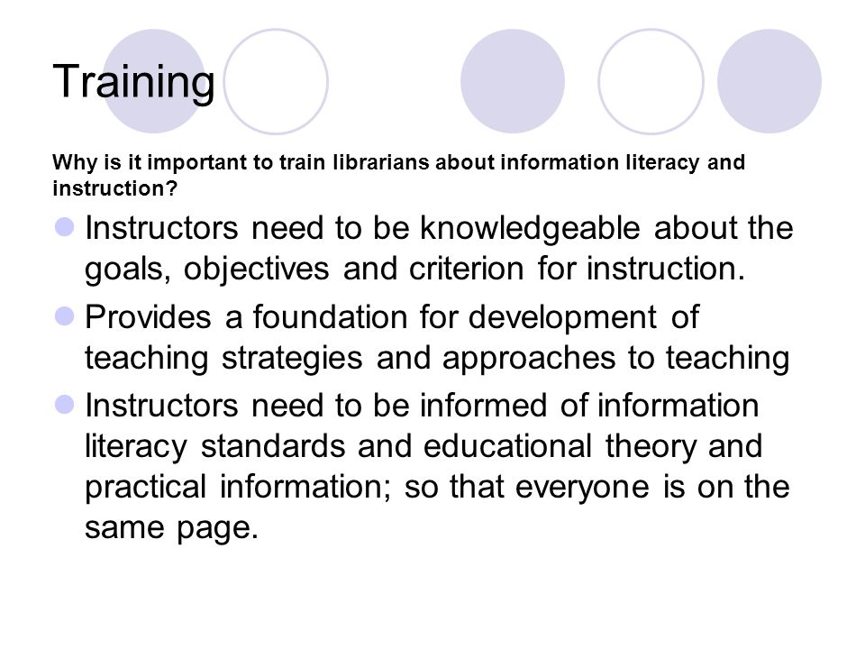 Training Instructors need to be knowledgeable about the goals, objectives and criterion for instruction. Provides a foundation for development of teac