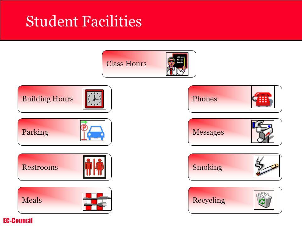 EC-Council Student Facilities Building HoursPhones ParkingMessages RestroomsSmoking RecyclingMeals Class Hours
