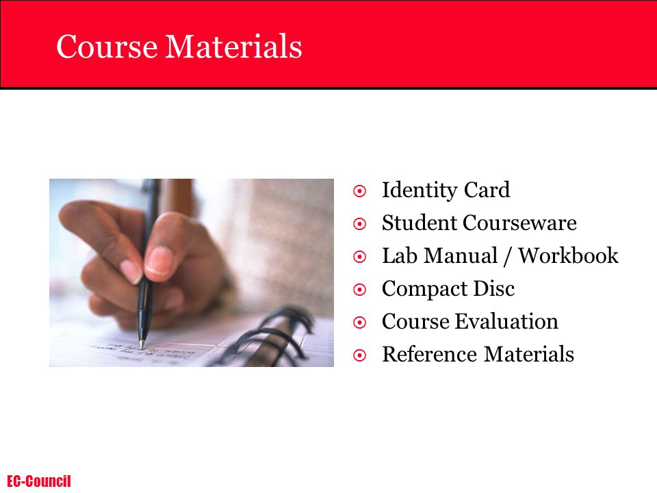 EC-Council Course Materials Identity Card Student Courseware Lab Manual / Workbook Compact Disc Course Evaluation Reference Materials