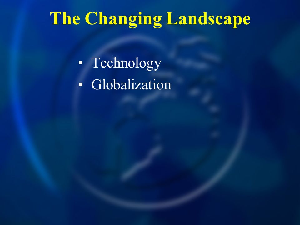 The Changing Landscape Technology Globalization