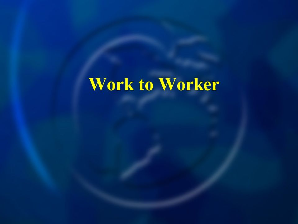 Work to Worker