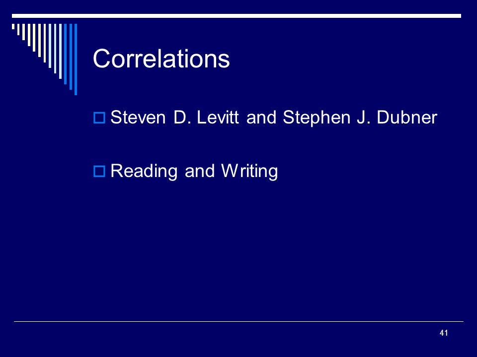 41 Correlations Steven D. Levitt and Stephen J. Dubner Reading and Writing