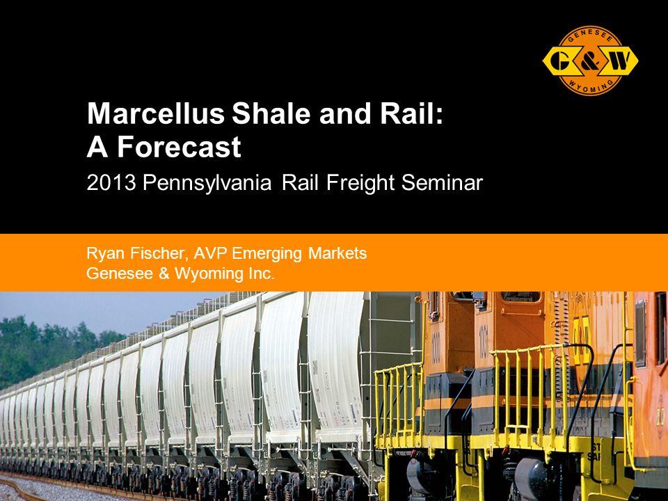 1Genesee & Wyoming Inc. Marcellus Shale and Rail: A Forecast 2013 Pennsylvania Rail Freight Seminar Ryan Fischer, AVP Emerging Markets Genesee & Wyomi