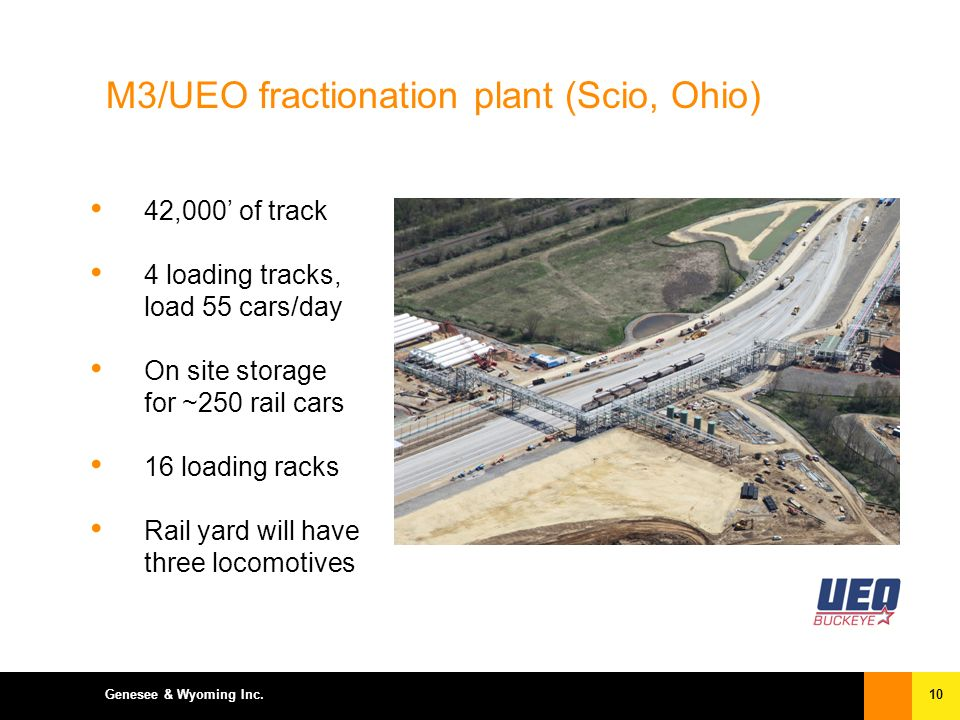 10Genesee & Wyoming Inc. M3/UEO fractionation plant (Scio, Ohio) 42,000 of track 4 loading tracks, load 55 cars/day On site storage for ~250 rail cars