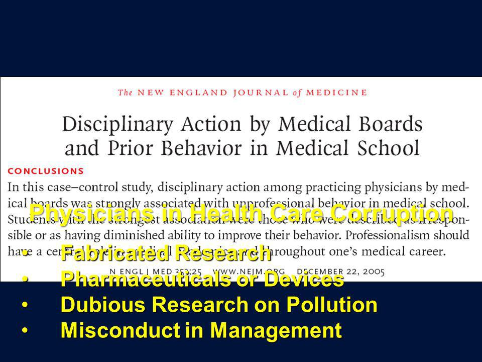 Physicians in Health Care Corruption Fabricated ResearchFabricated Research Pharmaceuticals or DevicesPharmaceuticals or Devices Dubious Research on PollutionDubious Research on Pollution Misconduct in ManagementMisconduct in Management