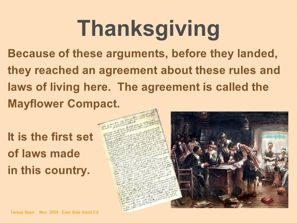 Thanksgiving Because of these arguments, before they landed, they reached an agreement about these rules and laws of living here. The agreement is cal