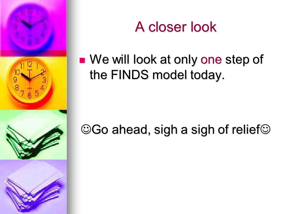 A closer look We will look at only one step of the FINDS model today.
