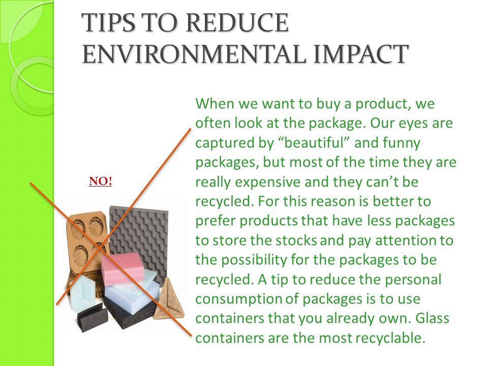 TIPS TO REDUCE ENVIRONMENTAL IMPACT NO.