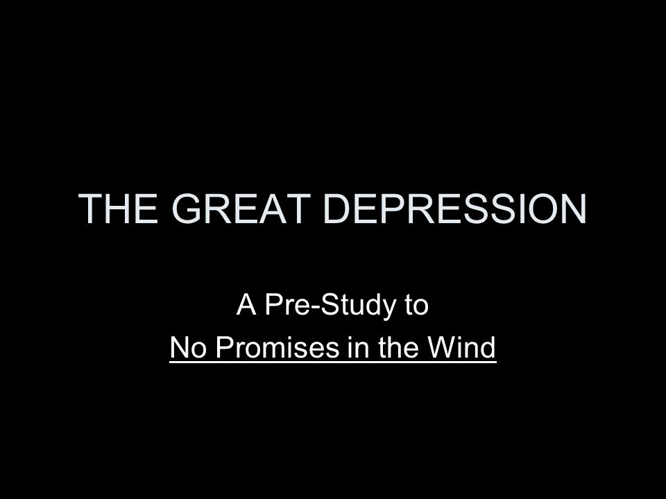 THE GREAT DEPRESSION A Pre-Study to No Promises in the Wind
